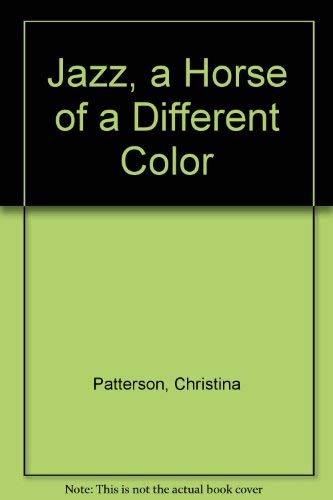 Jazz, a Horse of a Different Color: Patterson, Christina