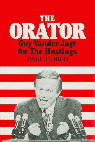The Orator: Guy Vander Jagt on the Hustings