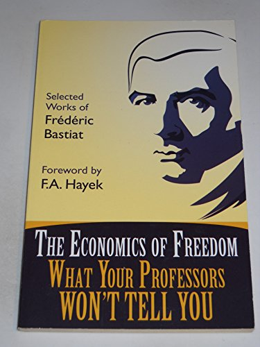 9780898031690: The Economics of Freedom: What Your Professors Won't Tell You