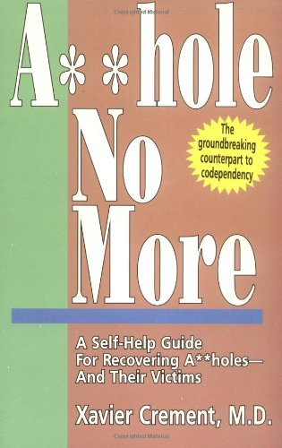 9780898048049: Asshole No More; The Original Self-Help Guide for Recovering Assholes and Their Victims