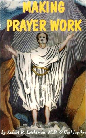 Making Prayer Work: Leichtman, Robert R., Japikse, Carl