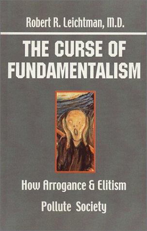 The Curse of Fundamentalism: How Arrogance and Elitism Pollute Society (Paperback): Robert R. ...