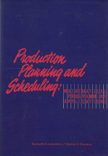 Production Planning and Scheduling: Mathematical Programming Applications: Lawrence, Kenneth D.
