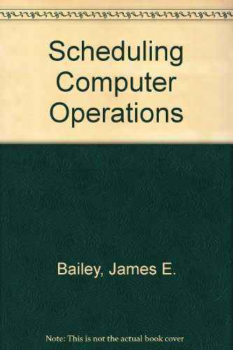 Scheduling Computer Operations: Bailey, James E.,