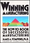 Winning Manufacturing: The How-To Book of Successful: Tompkins, James A.