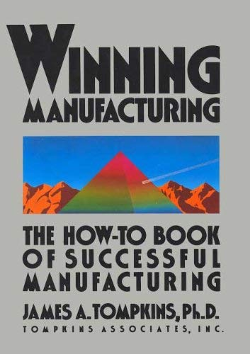 Winning Manufacturing : The How-To-Book of Successful: James A. Tompkins
