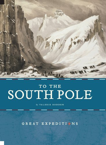To the South Pole (Great Expeditions): Valerie Bodden