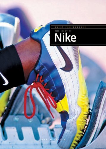 Built for Success: The Story of Nike 9780898127386  A look at the origins, leaders, growth, and products of Nike, the athletic shoe company that was founded in 1972 and is today the world