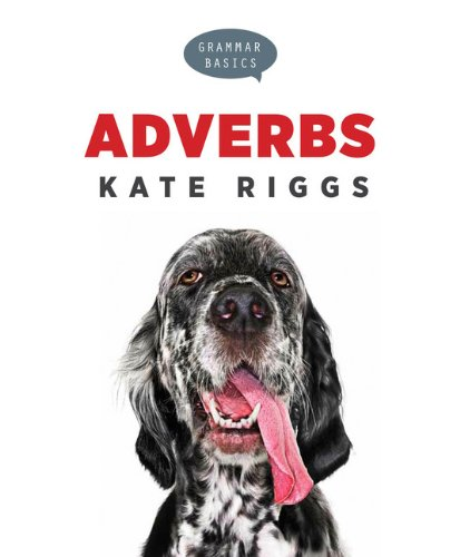 Grammar Basics: Adverbs: Riggs, Kate