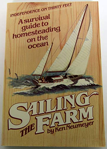 9780898150513: Sailing the Farm: A Survival Guide to Homesteading on the Ocean