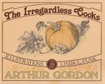 The Irregardless Cooks: Arthur Gordon, J.