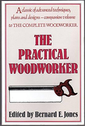 Practical (The) Woodworker: Jones, Bernard E.