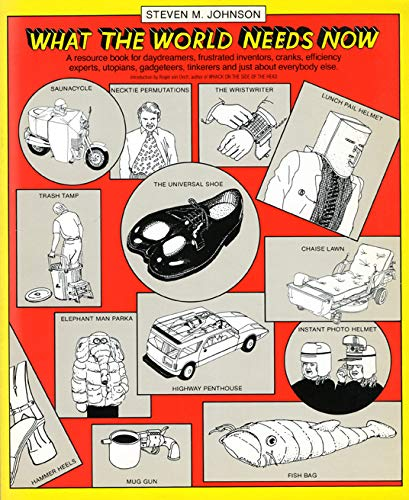 What the World Needs Now - A Resource Book for Daydreamers, Frustrated Inventors .