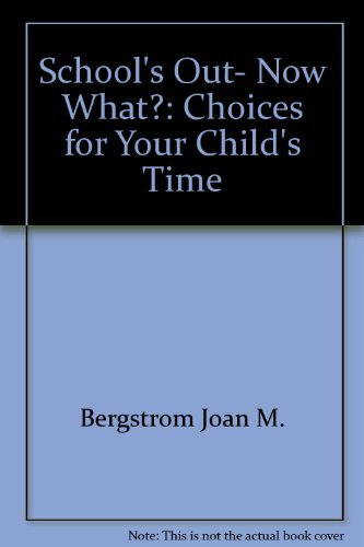 School's Out : Now What?: Joan M. Bergstrom