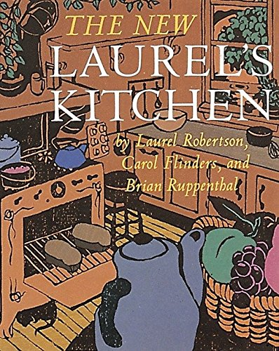 The New Laurel's Kitchen: A Handbook for: Laurel Robertson, Carol