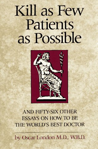 9780898151978: Kill as Few Patients as Possible: And Fifty-six Other Essays on How to be the World's Best Doctor