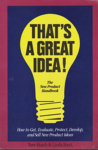9780898152180: That's a Great Idea!: How to Get, Evaluate, Protect, Develope and Sell New Product Ideas
