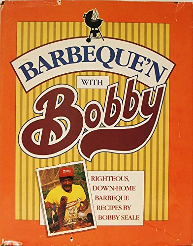 Barbeque'N With Bobby: Righteous, Down-Home Barbeque Recipes by Bobby Seale (0898152437) by Seale, Bobby
