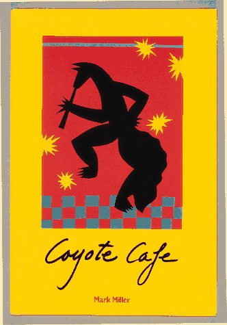 Coyote Cafe: Foods from the Great Southwest,: Mark Charles Miller