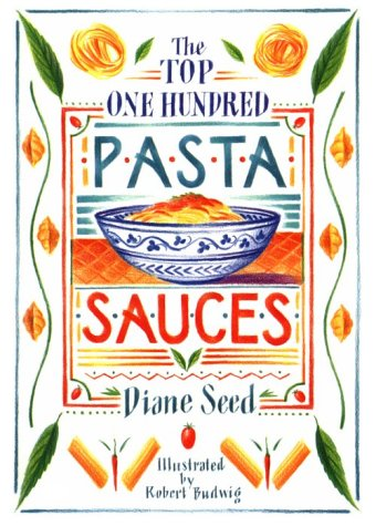 9780898152579: Top One Hundred Pasta Sauces: Authentic Regional Recipes from Italy