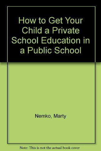 How to Get Your Child a Private School Education in a Public School (9780898152777) by Marty Nemko