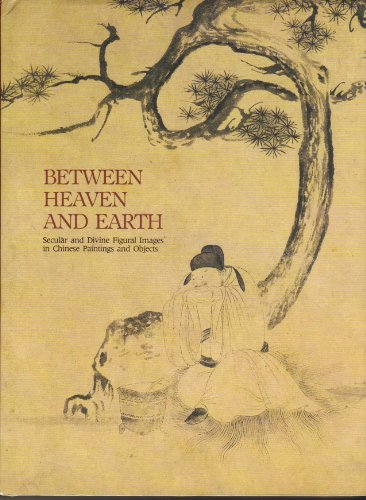 9780898152807: Between Heaven and Earth: Secular and Divine Figural Images in Chinese Paintings and Objects