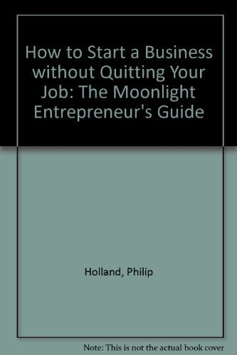 9780898154498: How to Start a Business Without Quitting Your Job: The Moonlight Entrepreneur's Guide
