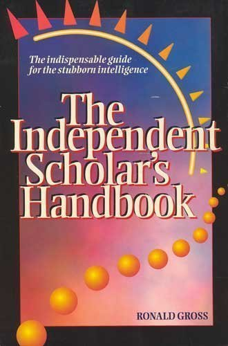 Independent Scholar's Handbook: How to Turn Your Interest in Any Subject into Expertise