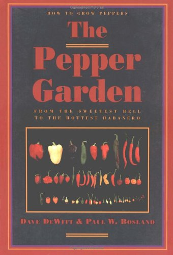 The Pepper Garden : How to Grow Peppers - from the Sweetest Bell to the Hottest Habanero: Dewitt, ...