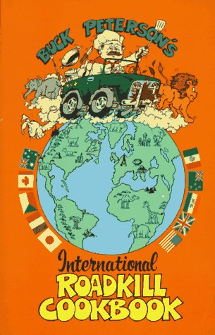 The International Roadkill Cookbook: Peterson, Buck