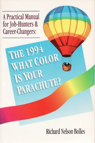 What Color is Your Parachute? A Practical Manual for Job-Hunters and Career-Changers (1994 Edition)