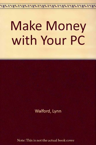 Make Money with Your PC!: A Guide: Lynn Waldorf