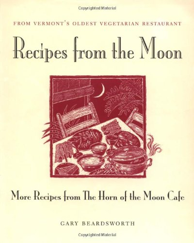 Recipes from the Moon: More Recipes from the Horn of the Moon Cafe: Beardsworth, Gary