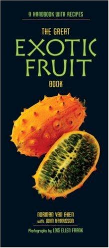 The Great Exotic Fruit Book: A Handbook with Recipes: Van Aken, Norman, Harrisson, John