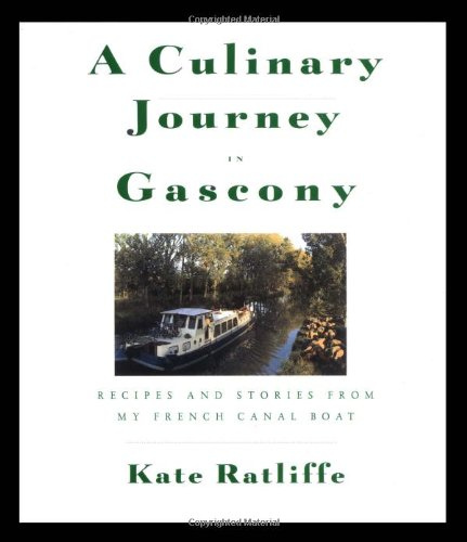 A Culinary Journey in Gascony: Recipes and Stories from My French Canal Boat: Ratliffe, Kate