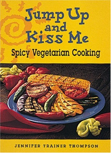 9780898157611: Jump up and Kiss Me: Spicy Vegetarian Cooking