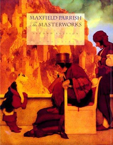 Maxfield Parrish, 2ND ED: The Masterworks: Gilbert, Alma M.