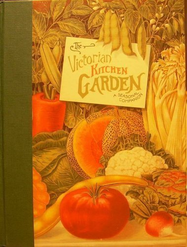 THE VICTORIAN KITCHEN GARDEN: A Seasonal Companion