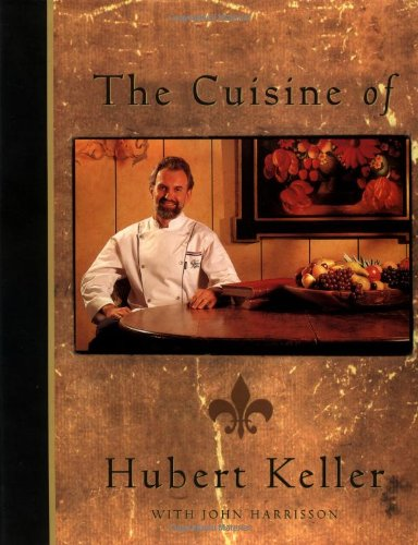 The Cuisine of Hubert Keller: Keller, Hubert;Harrisson, John