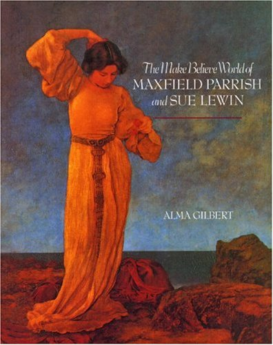 9780898159363: The Make-Believe World of Maxfield Parrish and Sue Lewin
