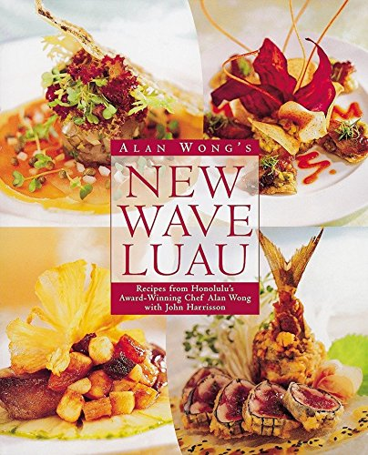9780898159639: Alan Wong's New Wave Luau: Recipes from Honolulu's Award-winning Chef