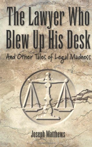 9780898159745: The Lawyer Who Blew up His Desk: And Other Tales of Legal Madness
