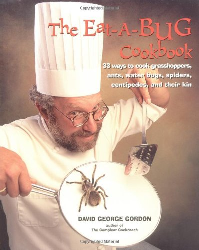 9780898159776: Eat-a-bug Cookbook: 33 ways to cook grasshoppers, ants, water bugs, spiders, centipedes, and their kin