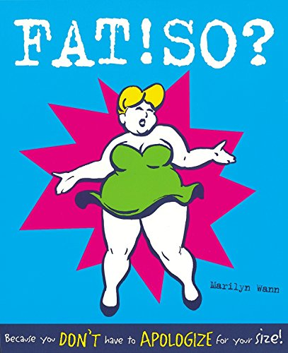 FAT!SO? : Because You Don't Have to Apologize for Your Size: Wann, Marilyn