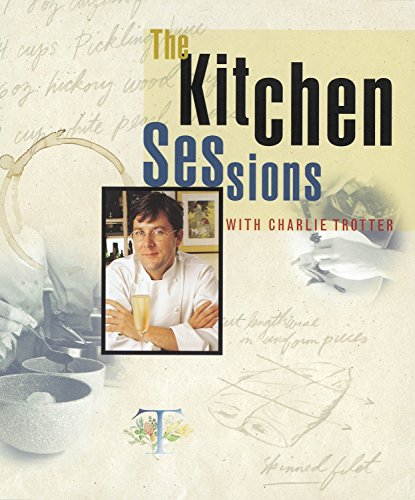 The Kitchen Sessions with Charlie Trotter: Trotter, Charlie