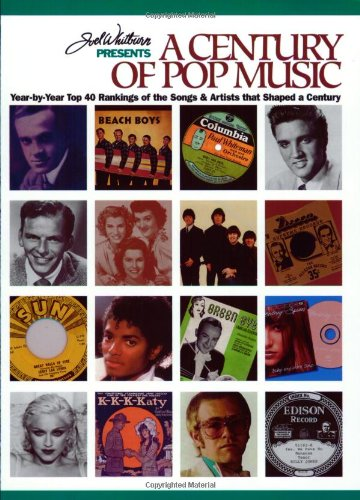 9780898201352: Joel Whitburn Presents a Century of Pop Music: Year-By-Year Top 40 Rankings of the Songs & Artists That Shcped a Century