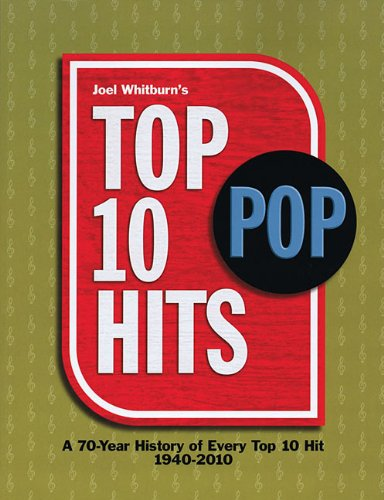 Top 10 Pop Hits: A 70-Year History of Every Top 10 Hit 1940-2010 (9780898201871) by Joel Whitburn