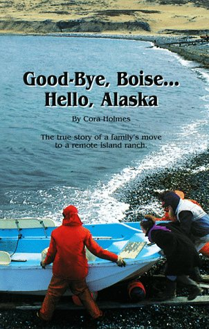 Good Bye, Boise. Hello, Alaska - The: Holmes, Cora