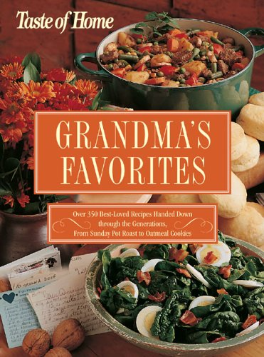 9780898214499: Taste of Home:Grandma's Favorites: Over 350 Best-Loved Recipes Handed Down through the Generations - From Sunday Pot Roast to Oatmeal Cookies