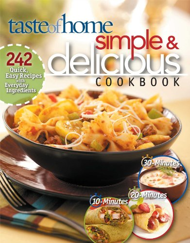 Simple & Delicious Cookbook: 242 Quick, Easy Recipes Ready in 10, 20, or 30 Minutes (0898215153) by Taste of Home